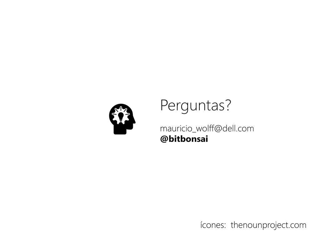 Perguntas? mauricio_wolff@dell.com @bitbonsai í...