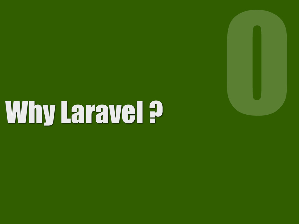 Why Laravel ? 0