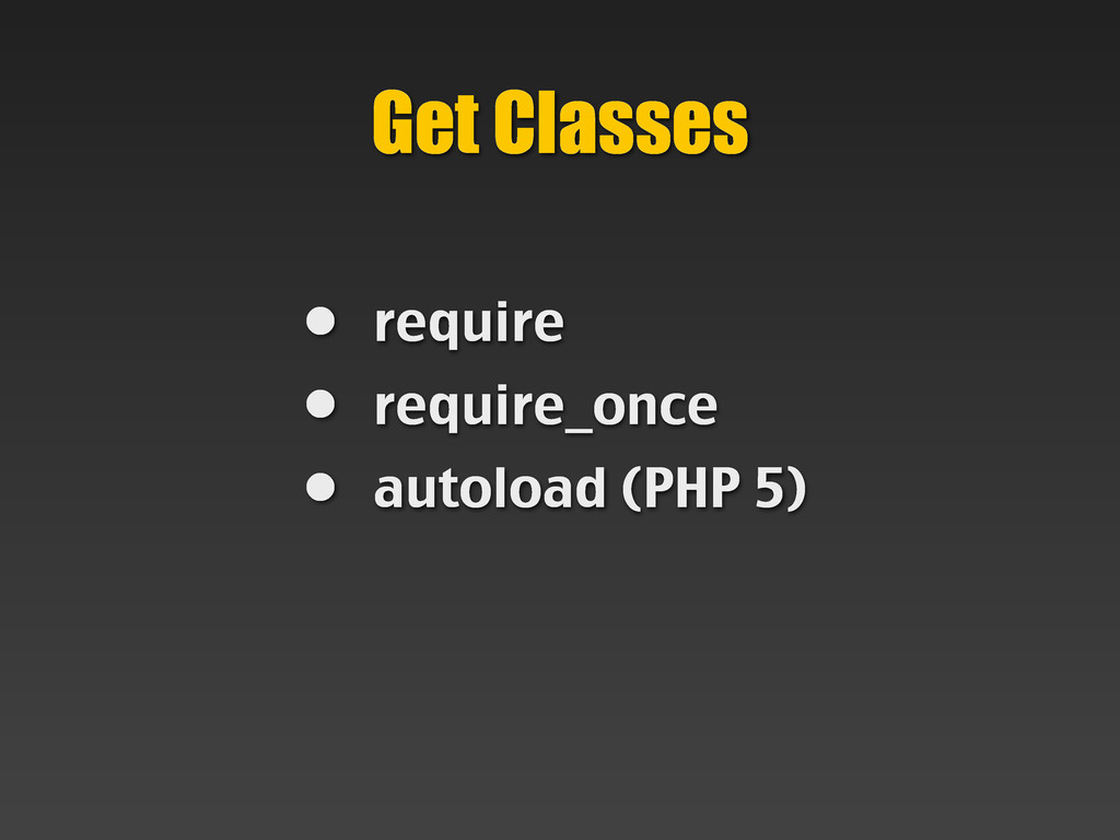 • require • require_once • autoload (PHP 5) Get...