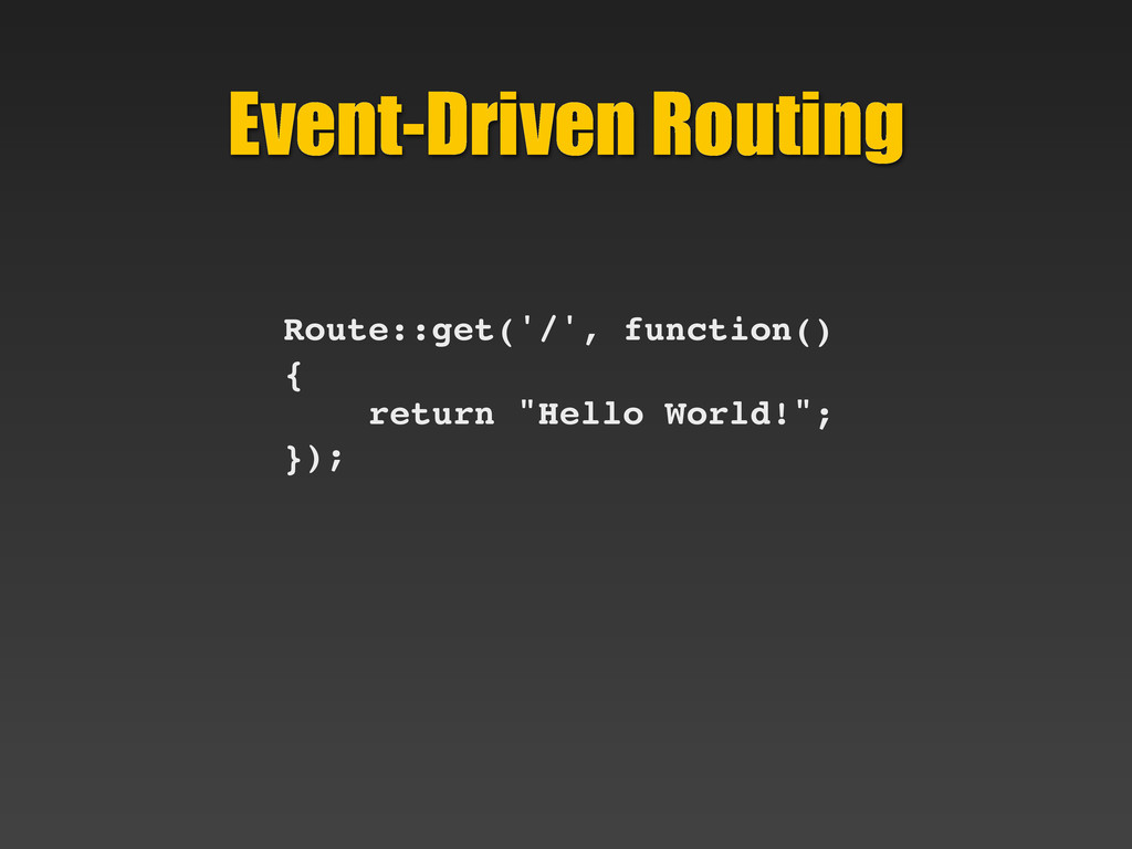 Event-Driven Routing Route::get('/', function()...