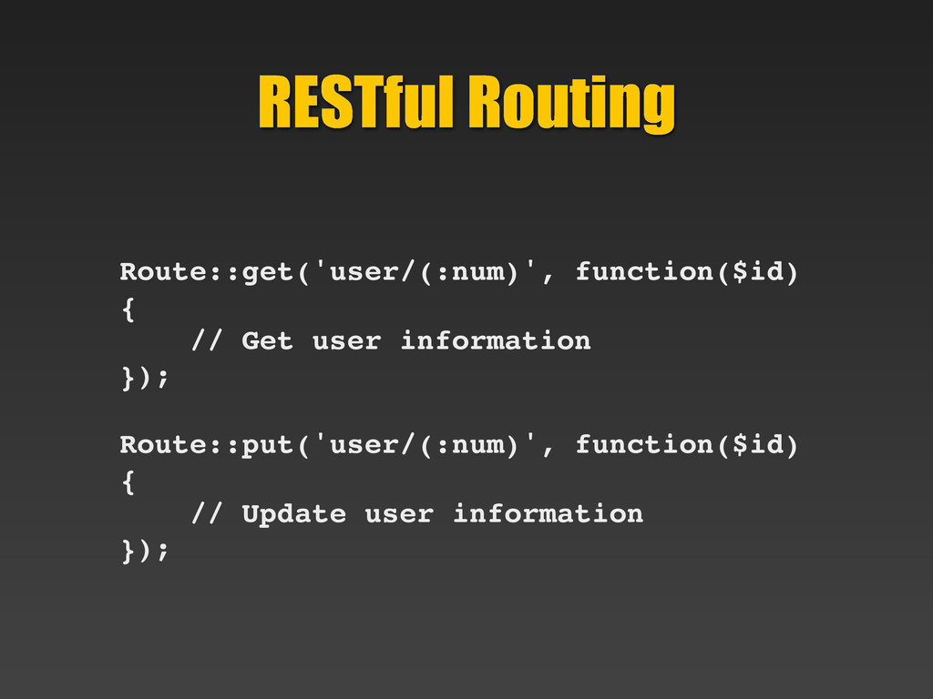 RESTful Routing Route::get('user/(:num)', funct...