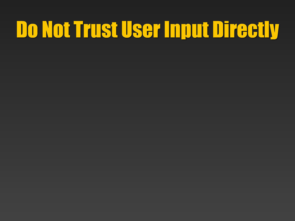 Do Not Trust User Input Directly