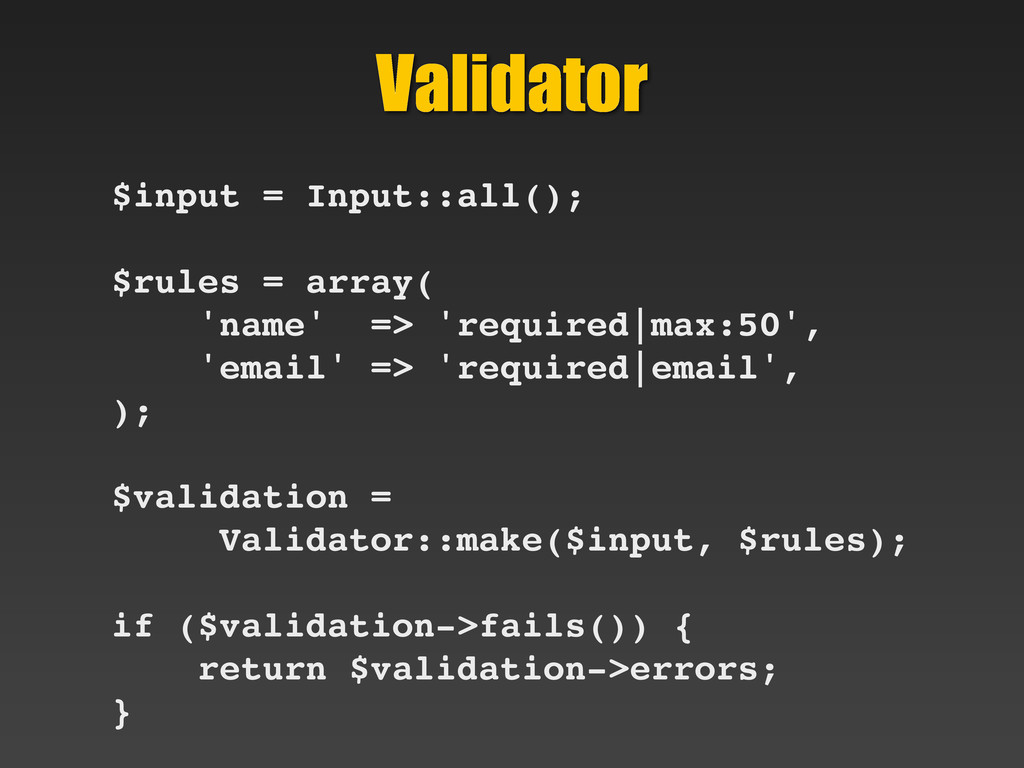 Validator $input = Input::all(); $rules = array...