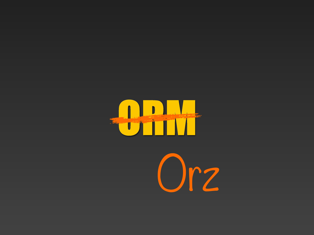 ORM Orz