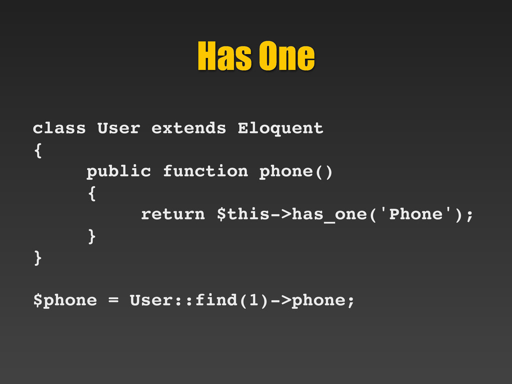 Has One class User extends Eloquent { public fu...
