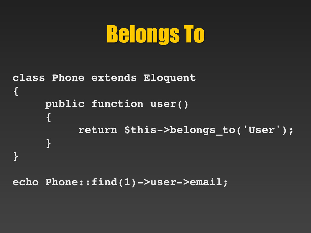 Belongs To class Phone extends Eloquent { publi...
