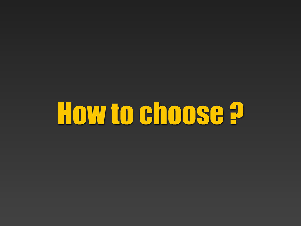 How to choose ?