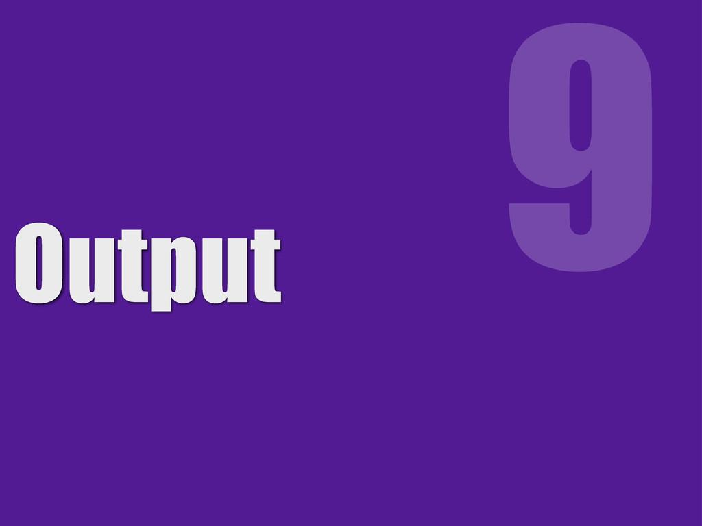 Output 9