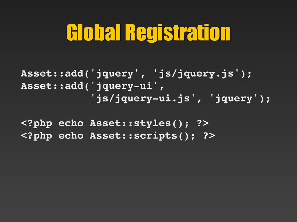 Global Registration Asset::add('jquery', 'js/jq...