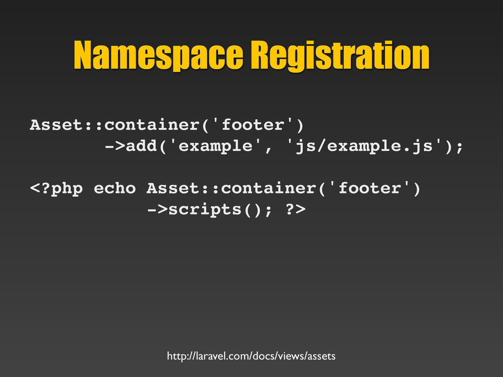 Namespace Registration Asset::container('footer...
