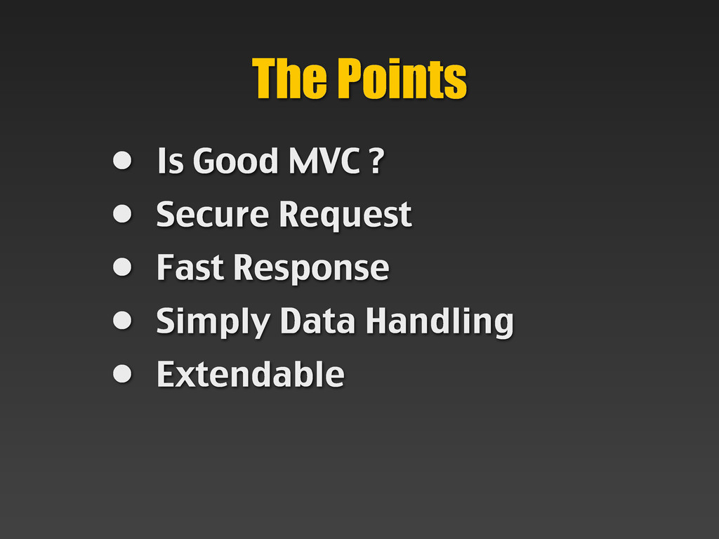 • Is Good MVC ? • Secure Request • Fast Respons...