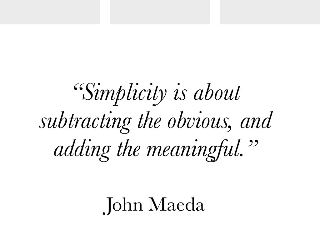 """Simplicity is about subtracting the obvious, a..."