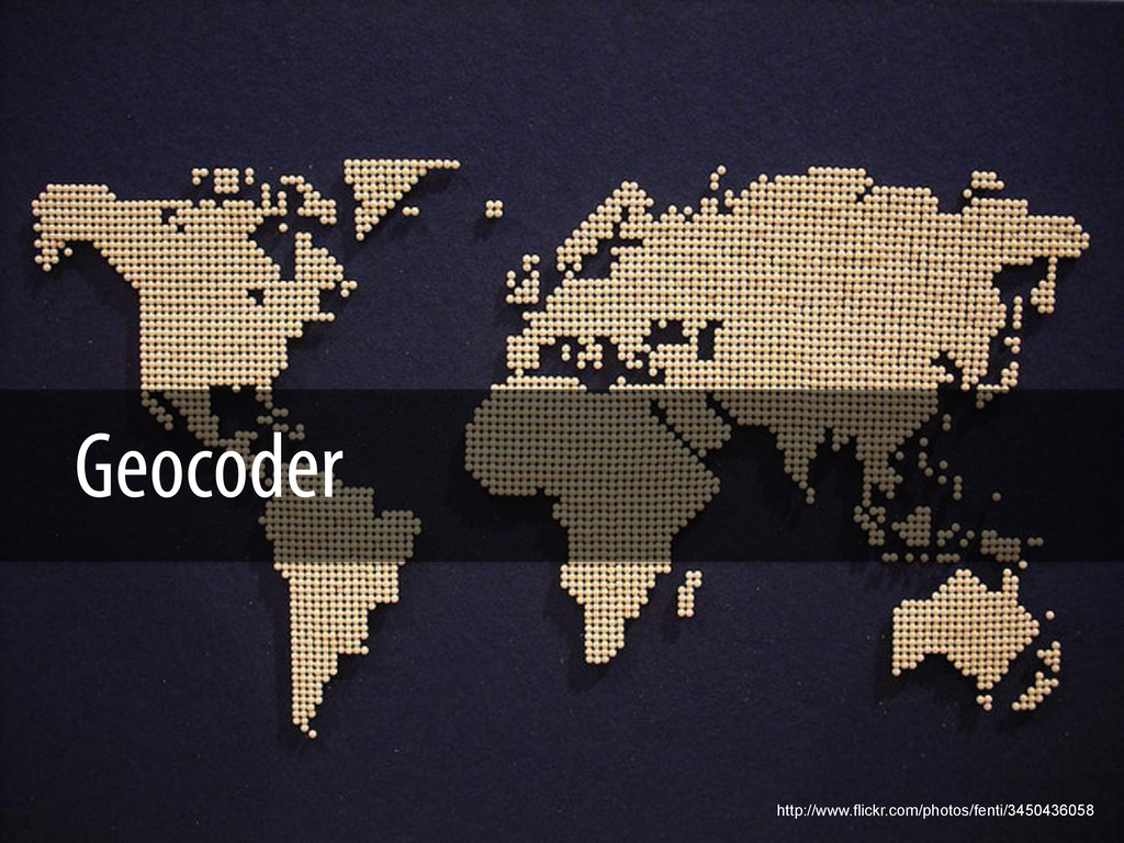 Geocoder http://www.flickr.com/photos/fenti/345...