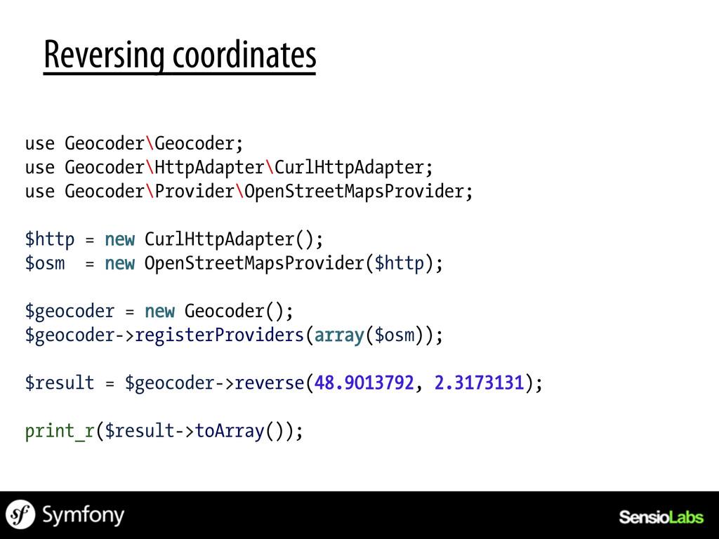 Reversing coordinates use Geocoder\Geocoder; us...