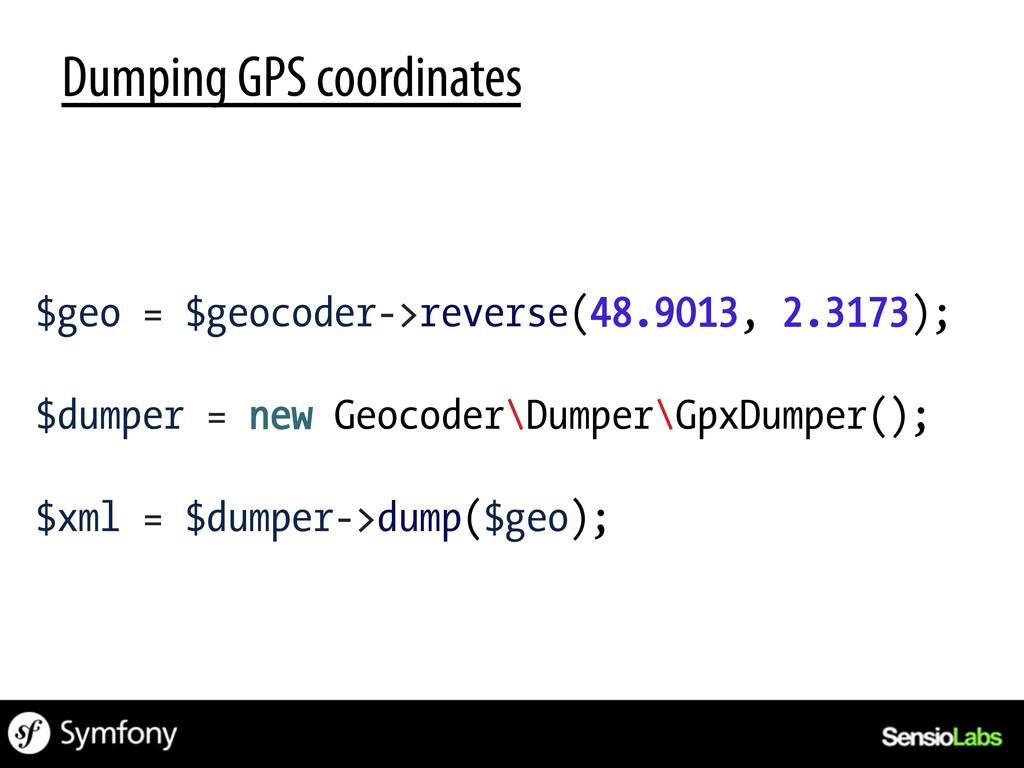 Dumping GPS coordinates $geo = $geocoder->rever...