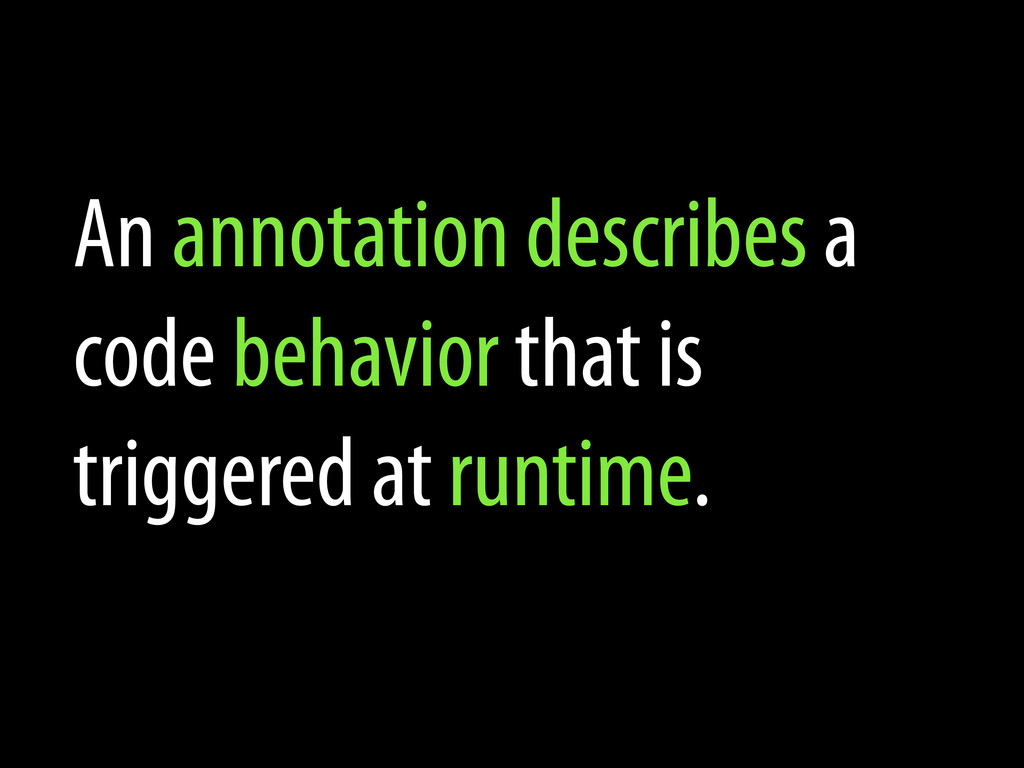 An annotation describes a code behavior that is...