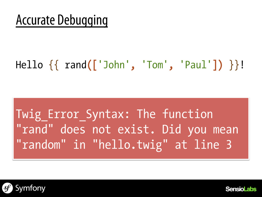 Accurate Debugging Hello {{ rand(['John', 'Tom'...