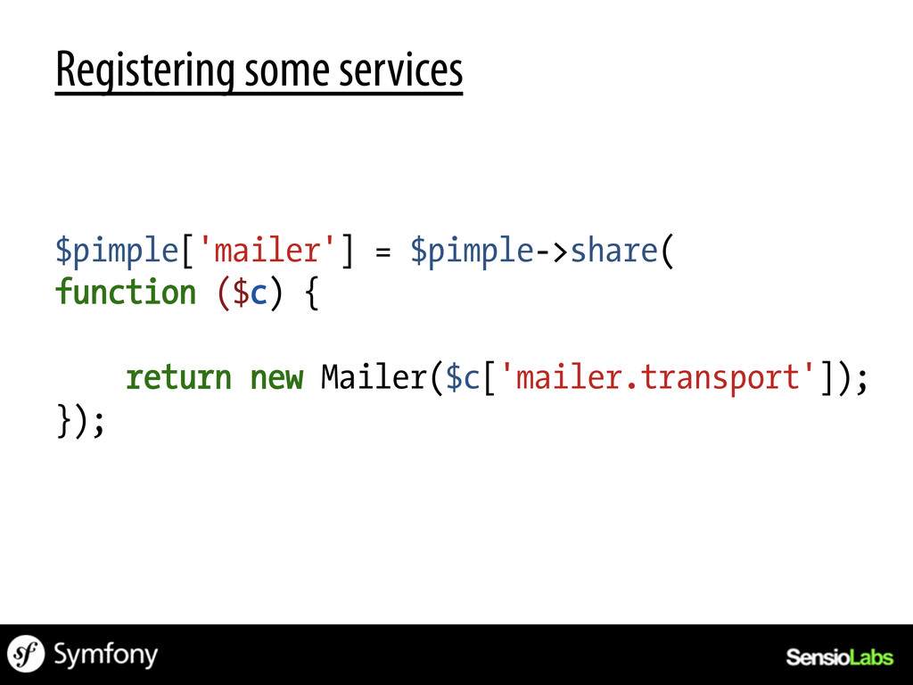 Registering some services $pimple['mailer'] = $...