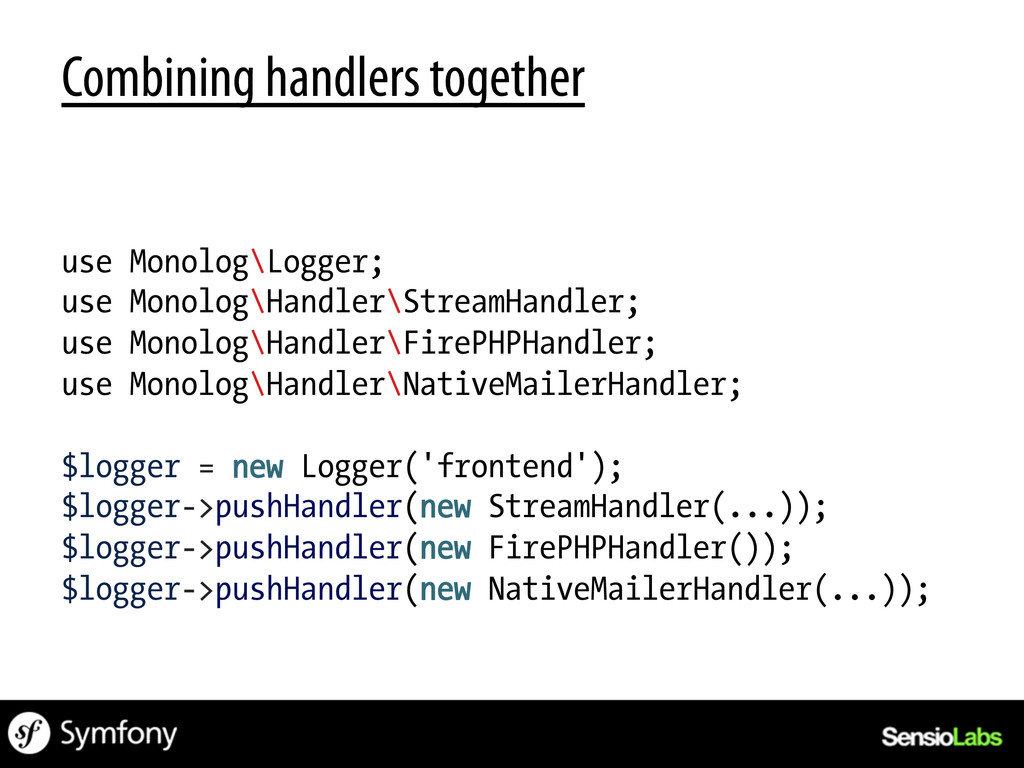 Combining handlers together use Monolog\Logger;...