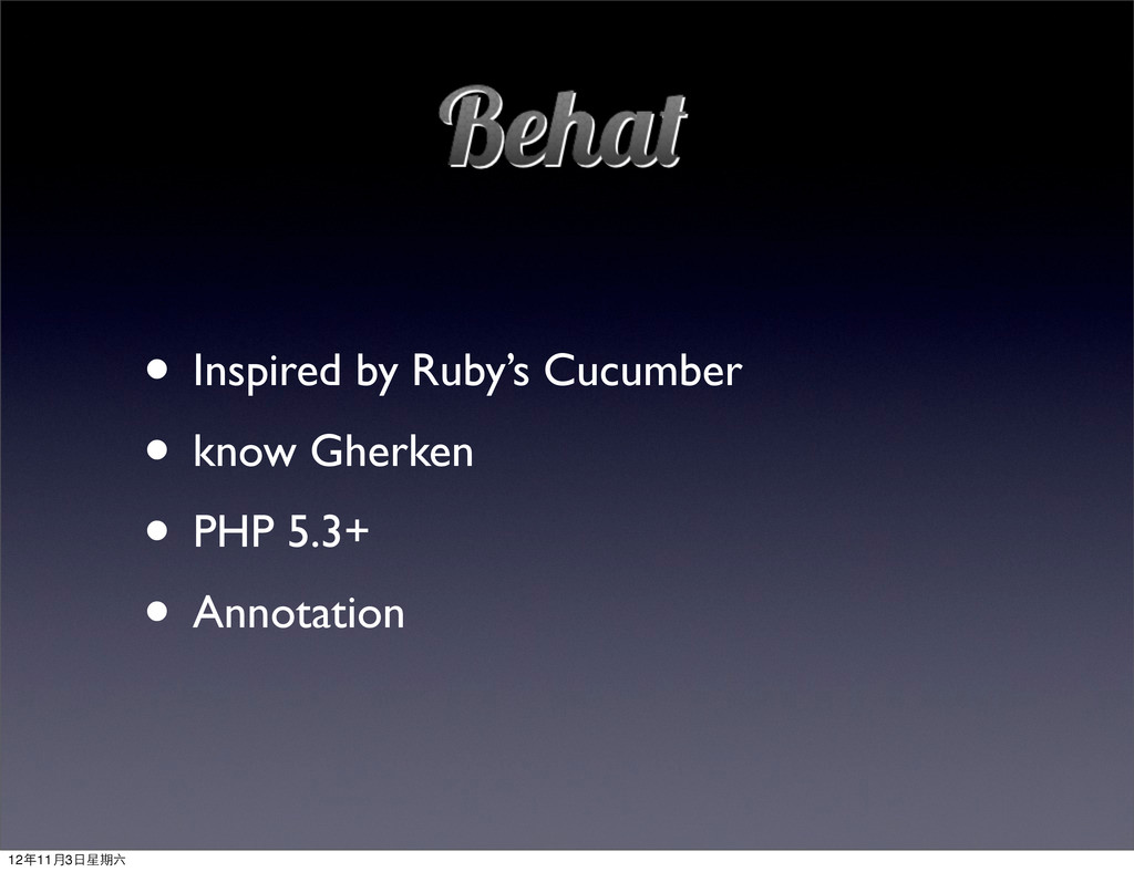 • Inspired by Ruby's Cucumber • know Gherken • ...