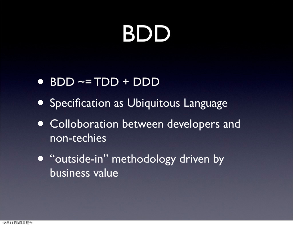 BDD • BDD ~= TDD + DDD • Specification as Ubiqui...