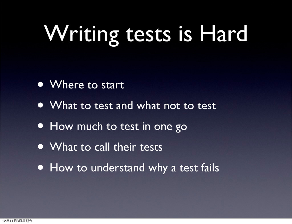 Writing tests is Hard • Where to start • What t...