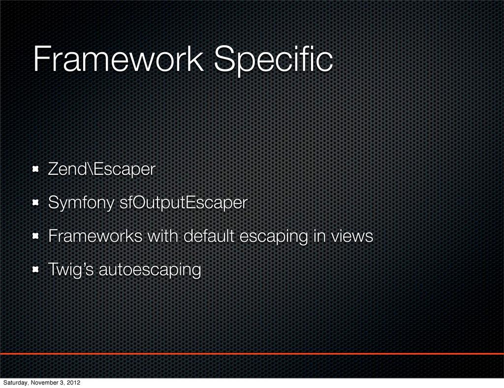 Framework Specific Zend\Escaper Symfony sfOutput...