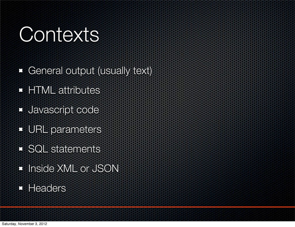 Contexts General output (usually text) HTML att...