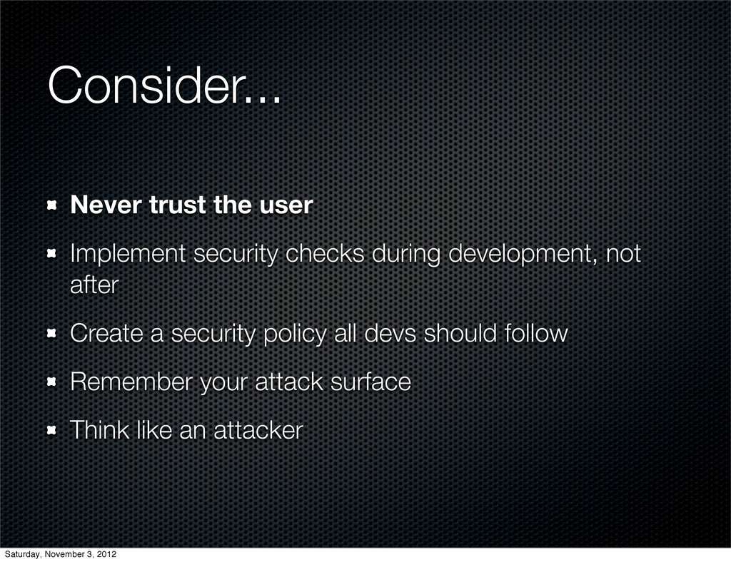 Consider... Never trust the user Implement secu...