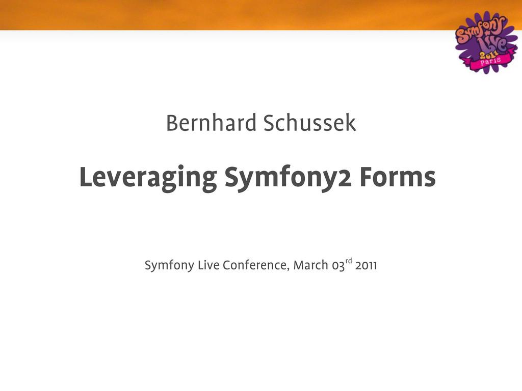 Bernhard Schussek Leveraging Symfony2 Forms Sym...