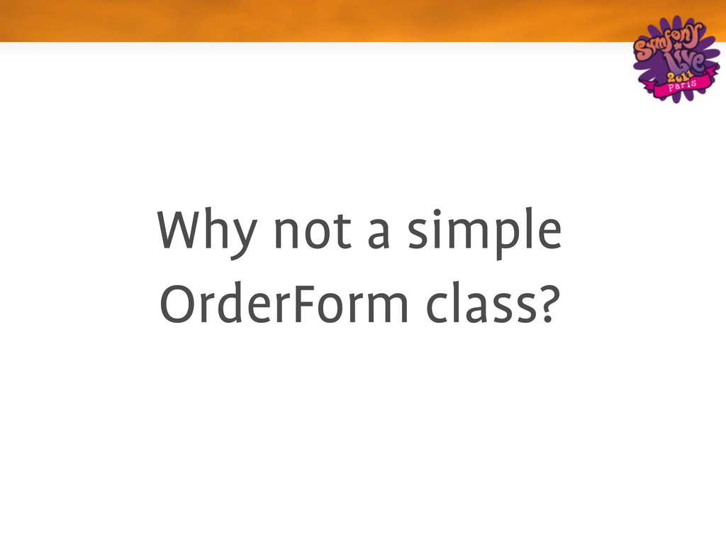 Why not a simple OrderForm class?