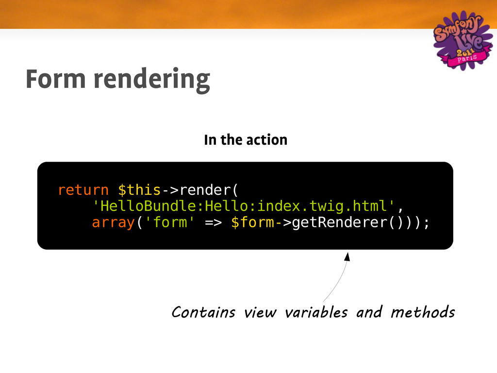 Form rendering In the action return $this->rend...