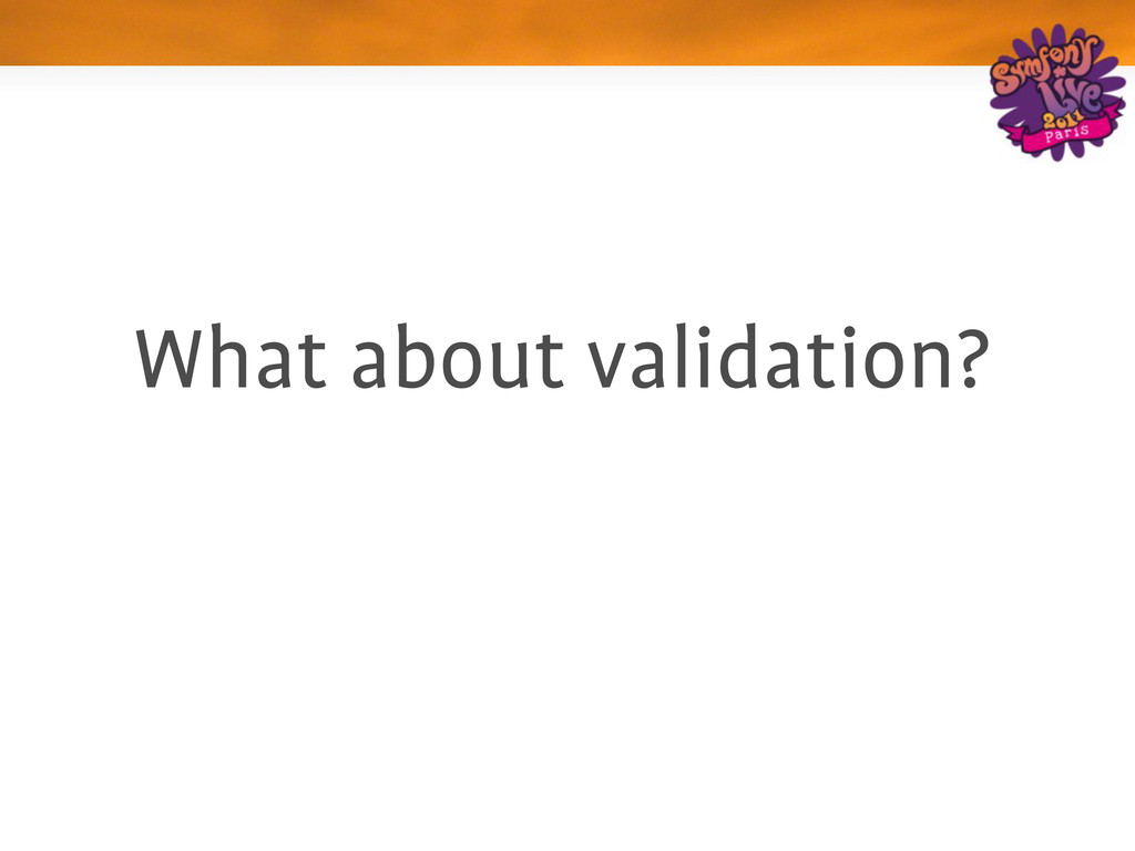 What about validation?
