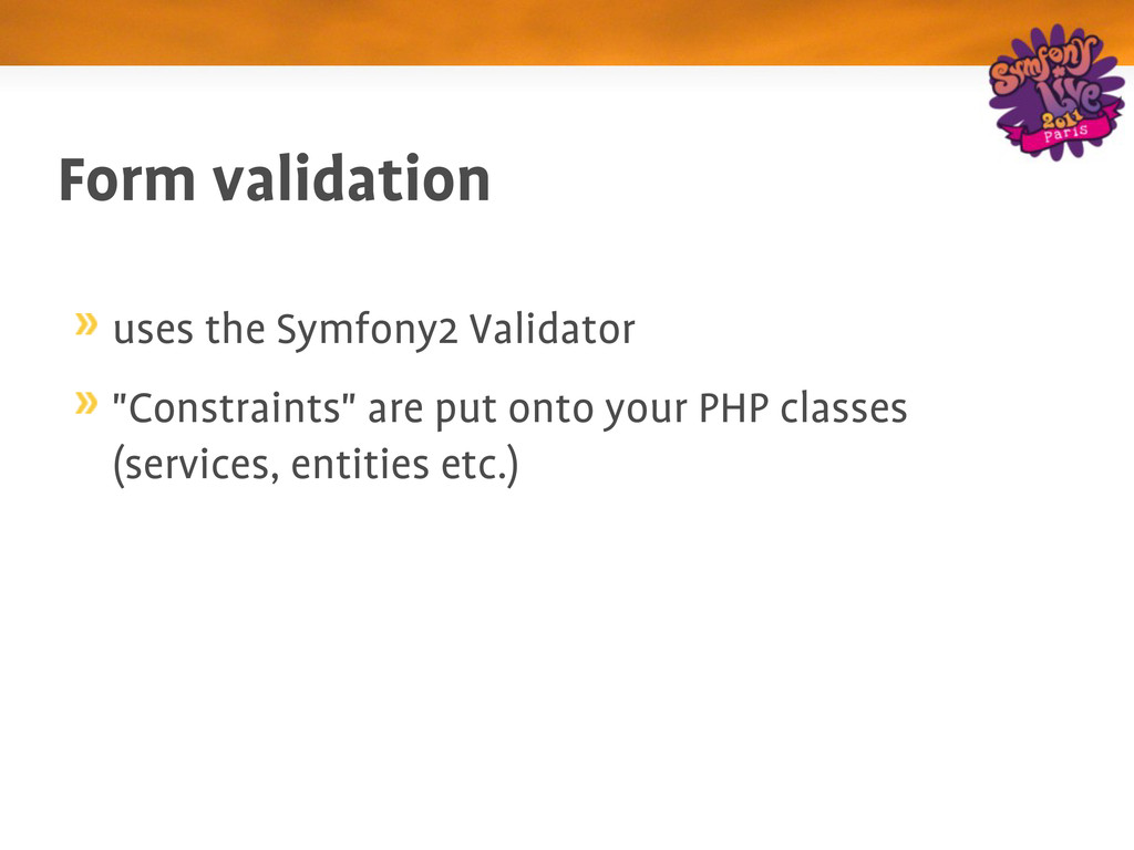 "Form validation uses the Symfony2 Validator ""Co..."