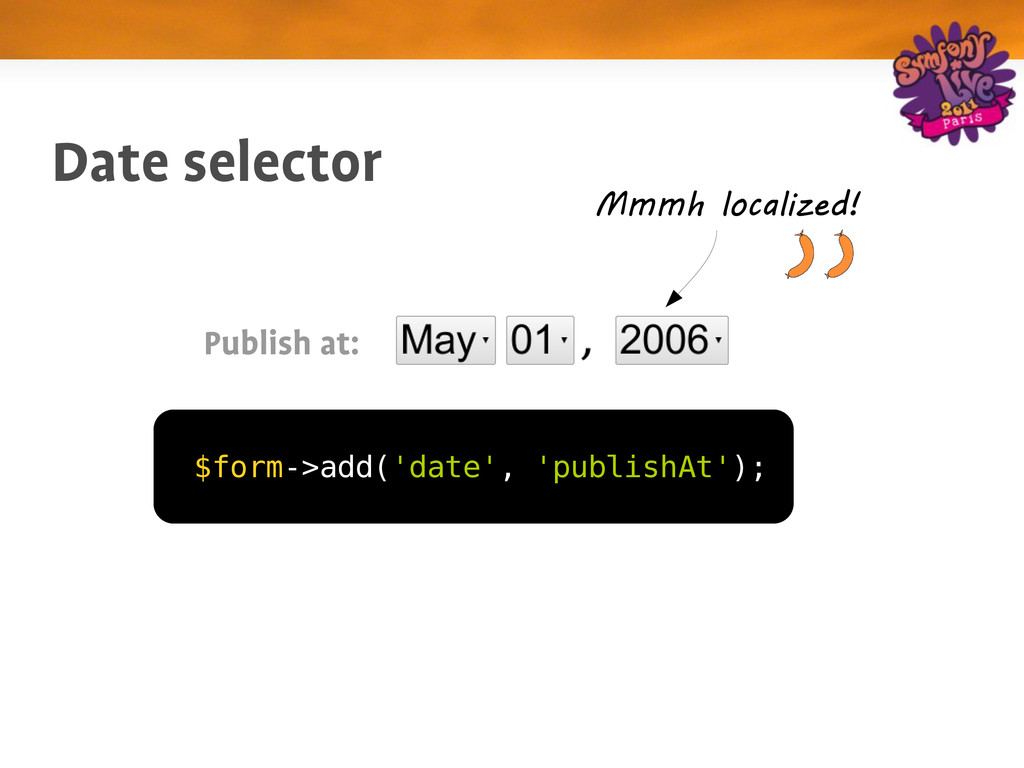 Date selector $form->add('date', 'publishAt'); ...