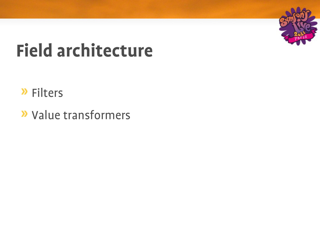 Field architecture Filters Value transformers