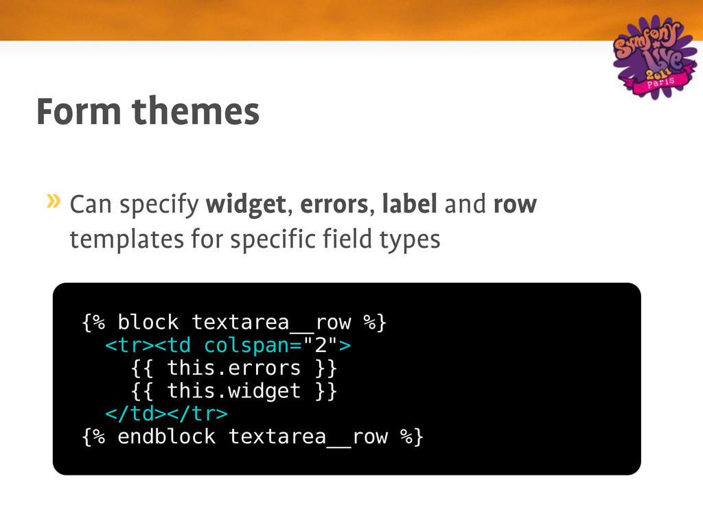 Form themes Can specify widget, errors, label a...