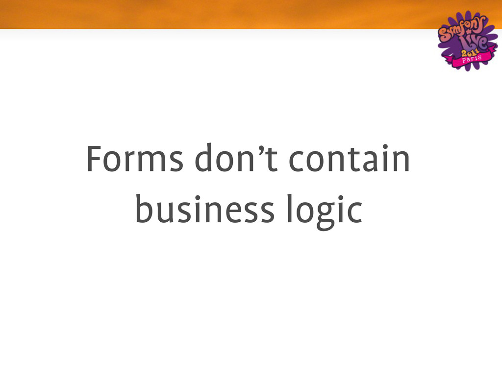 Forms don't contain business logic