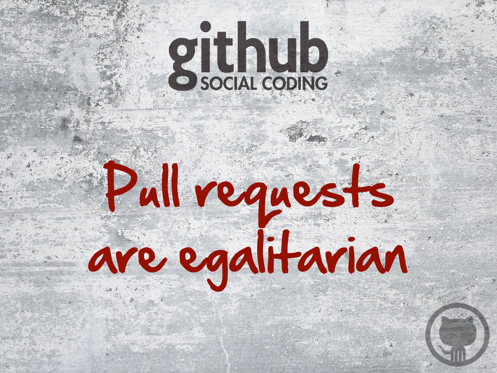Pull requests are egalitarian
