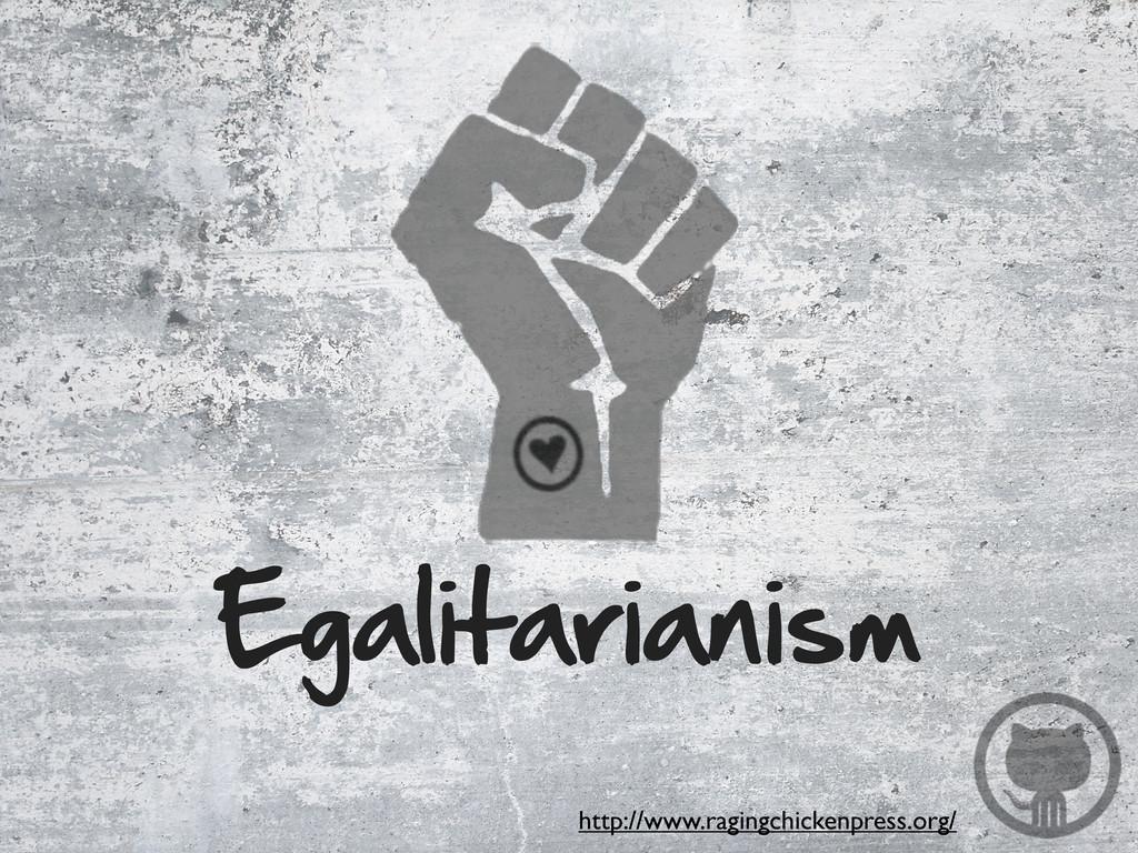 Egalitarianism http://www.ragingchickenpress.or...