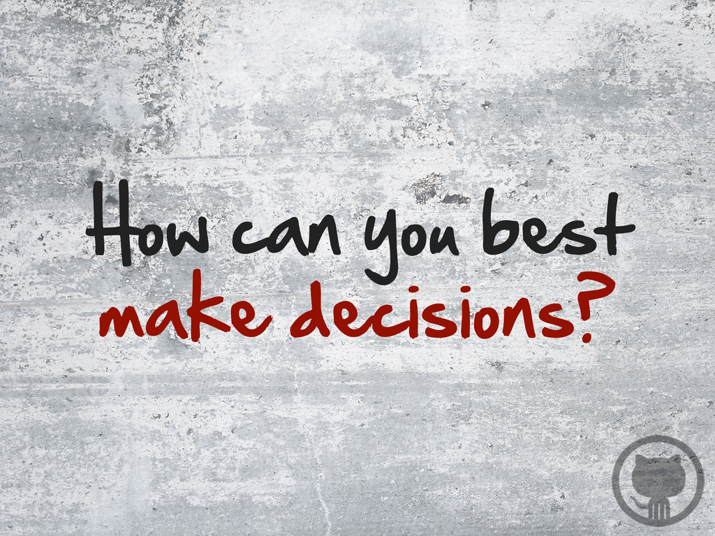 How can you best  make decisions?