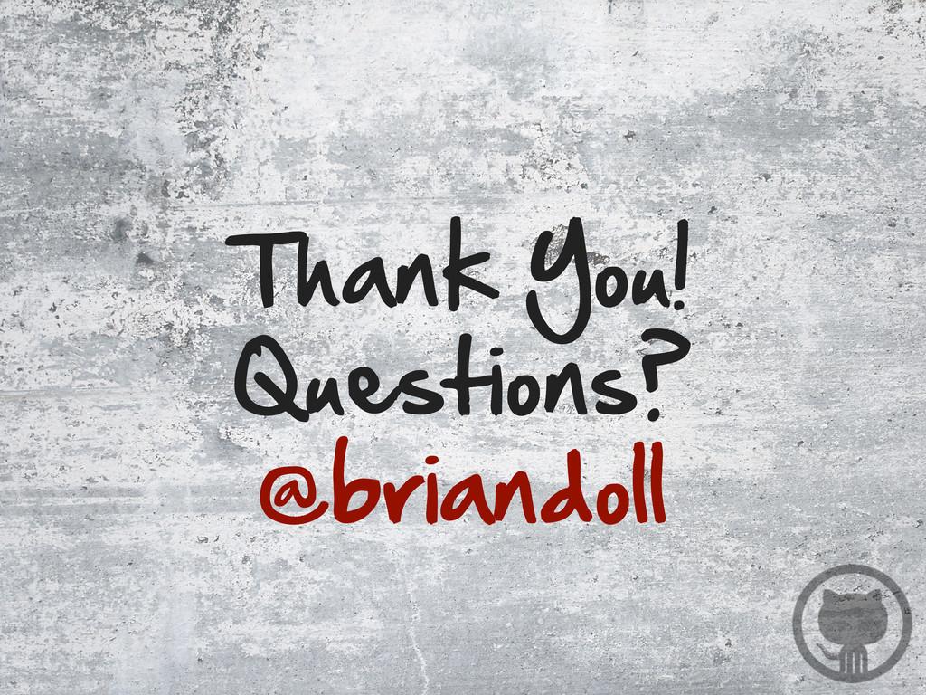 Thank You! Questions? @briandoll