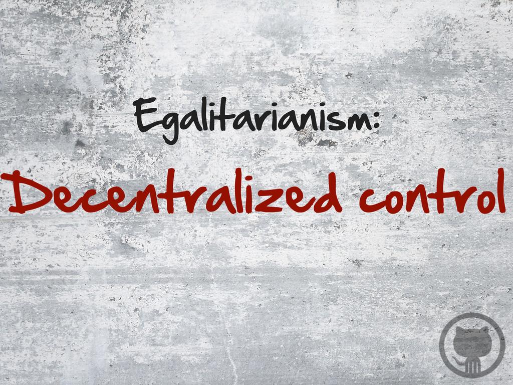 Egalitarianism: Decentralized control