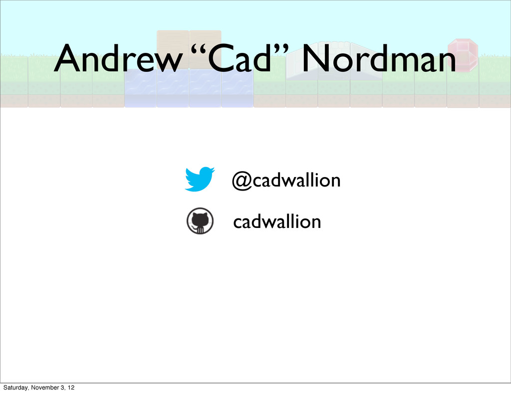 "Andrew ""Cad"" Nordman @cadwallion cadwallion Sat..."