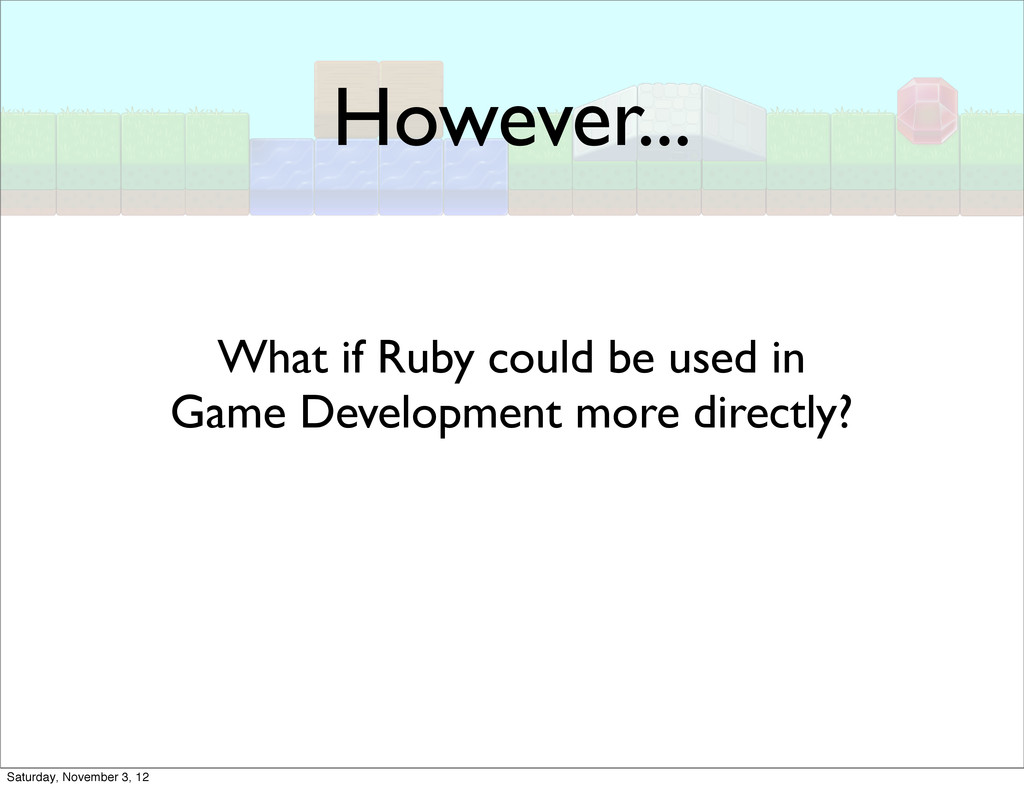 However... What if Ruby could be used in Game D...