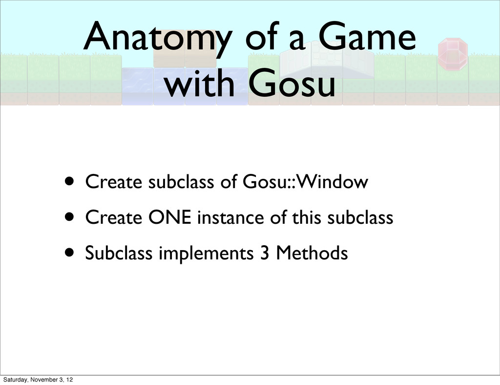 Anatomy of a Game with Gosu • Create subclass o...
