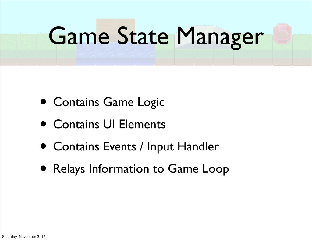 Game State Manager • Contains Game Logic • Cont...