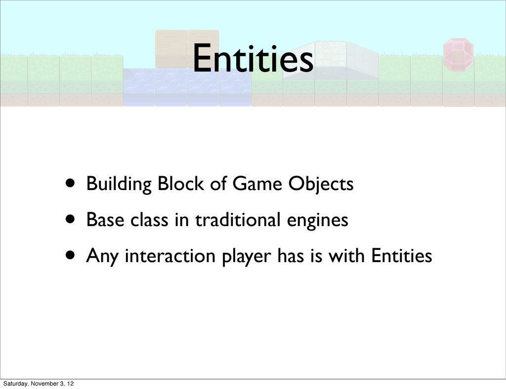 Entities • Building Block of Game Objects • Bas...