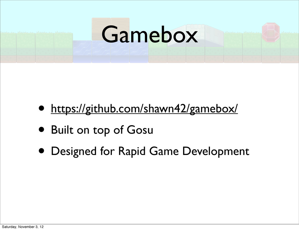 Gamebox • https://github.com/shawn42/gamebox/ •...