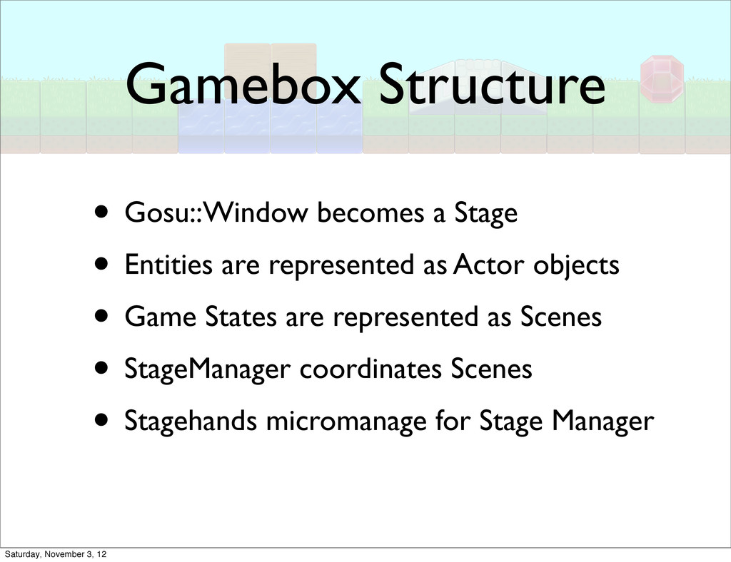 Gamebox Structure • Gosu::Window becomes a Stag...
